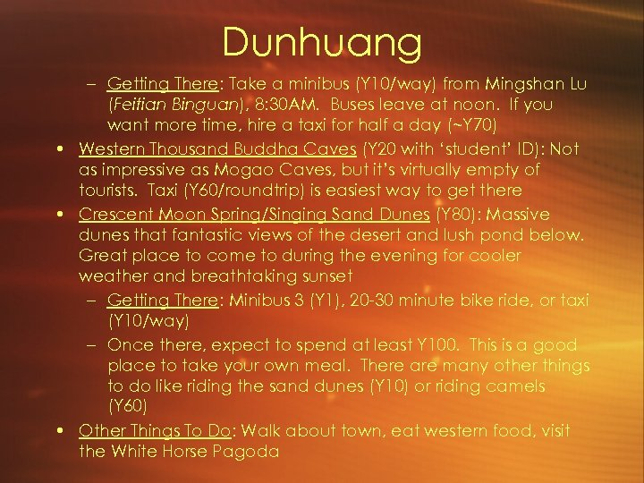 Dunhuang – Getting There: Take a minibus (Y 10/way) from Mingshan Lu (Feitian Binguan),