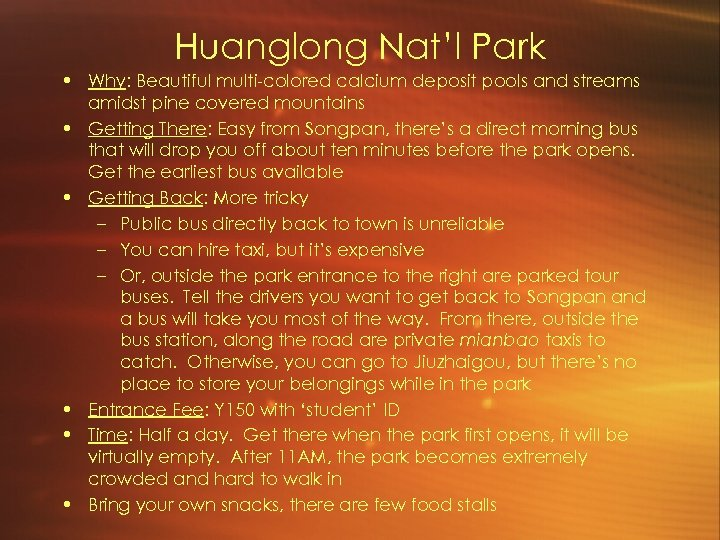 Huanglong Nat'l Park • Why: Beautiful multi-colored calcium deposit pools and streams amidst pine