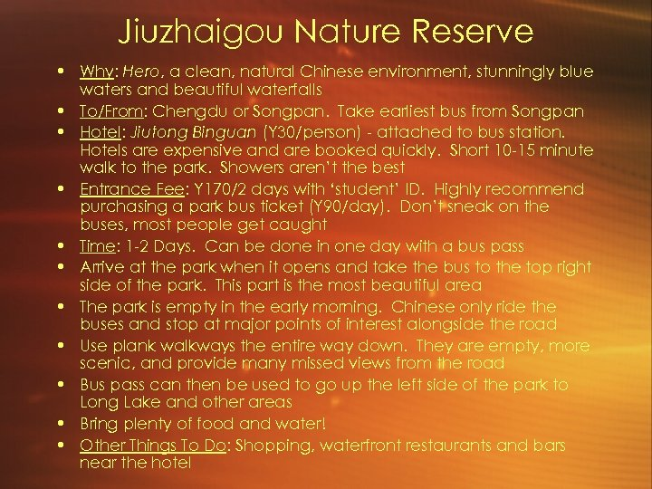 Jiuzhaigou Nature Reserve • Why: Hero, a clean, natural Chinese environment, stunningly blue waters