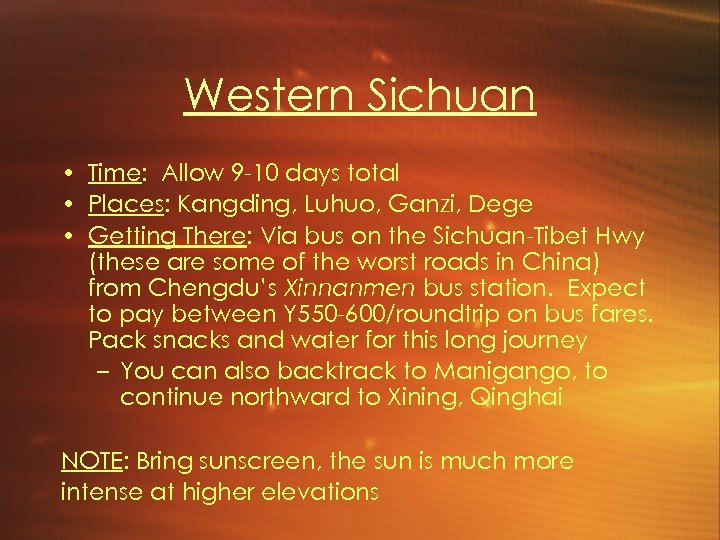 Western Sichuan • Time: Allow 9 -10 days total • Places: Kangding, Luhuo, Ganzi,