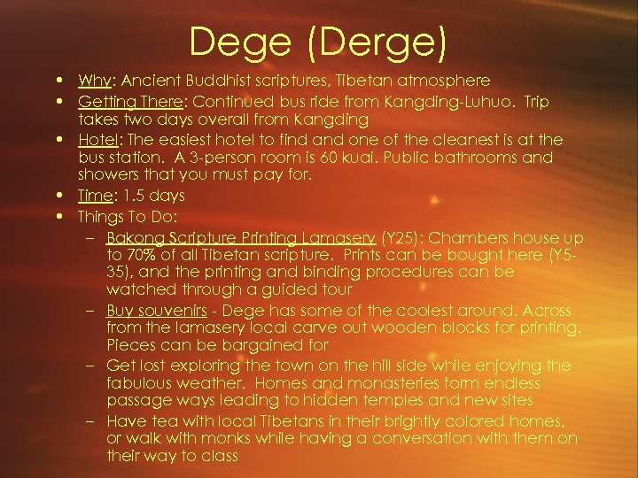 Dege (Derge) • Why: Ancient Buddhist scriptures, Tibetan atmosphere • Getting There: Continued bus