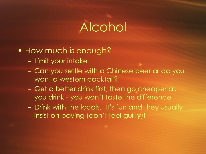 Alcohol • How much is enough? – Limit your intake – Can you settle
