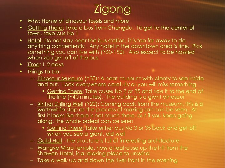 Zigong • Why: Home of dinosaur fossils and more • Getting There: Take a