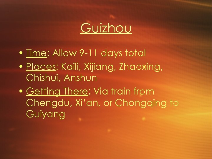 Guizhou • Time: Allow 9 -11 days total • Places: Kaili, Xijiang, Zhaoxing, Chishui,