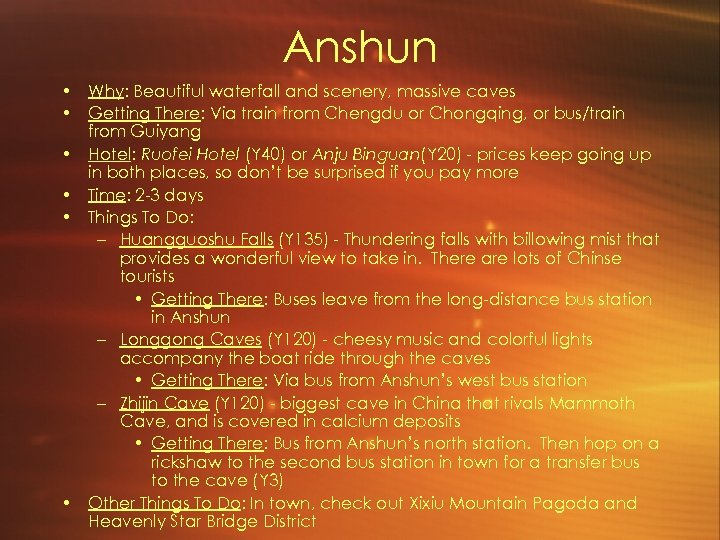 Anshun • Why: Beautiful waterfall and scenery, massive caves • Getting There: Via train