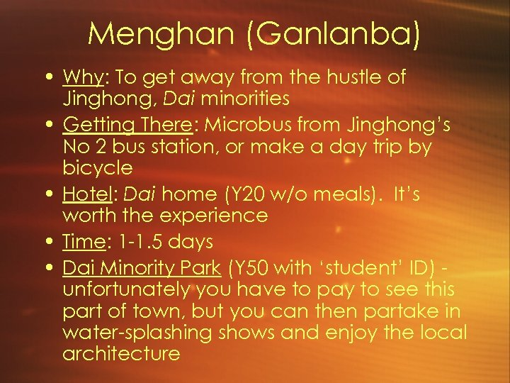 Menghan (Ganlanba) • Why: To get away from the hustle of Jinghong, Dai minorities