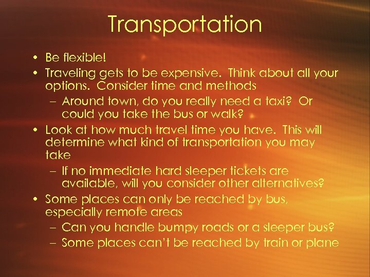 Transportation • Be flexible! • Traveling gets to be expensive. Think about all your