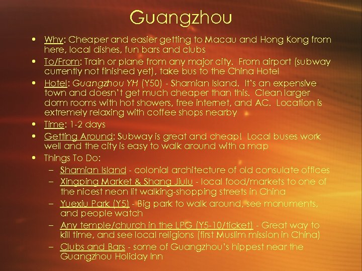 Guangzhou • Why: Cheaper and easier getting to Macau and Hong Kong from here,