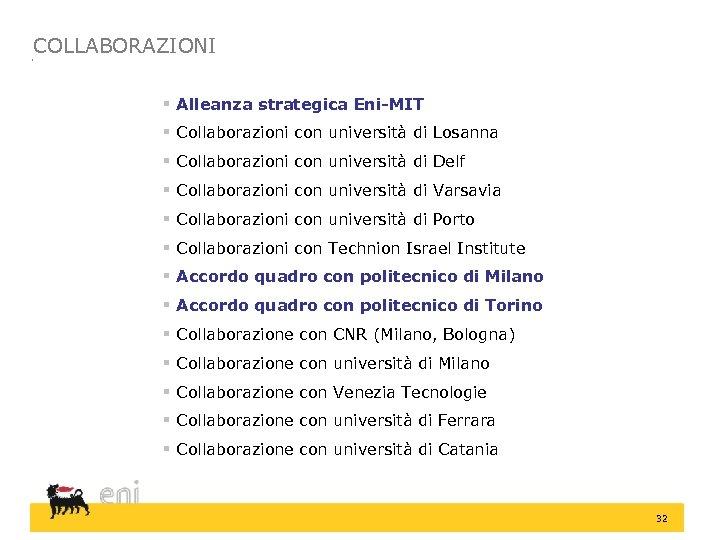 COLLABORAZIONI § Alleanza strategica Eni-MIT § Collaborazioni con università di Losanna § Collaborazioni con