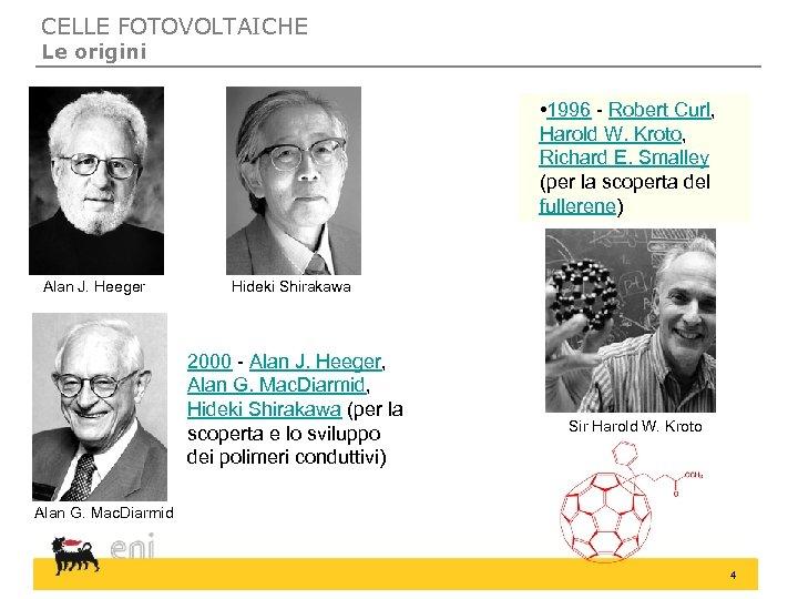 CELLE FOTOVOLTAICHE Le origini • 1996 - Robert Curl, Harold W. Kroto, Richard E.