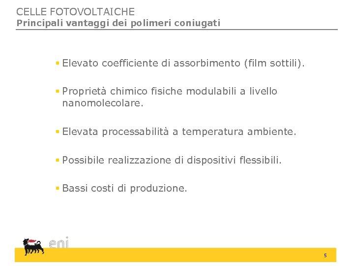 CELLE FOTOVOLTAICHE Principali vantaggi dei polimeri coniugati § Elevato coefficiente di assorbimento (film sottili).