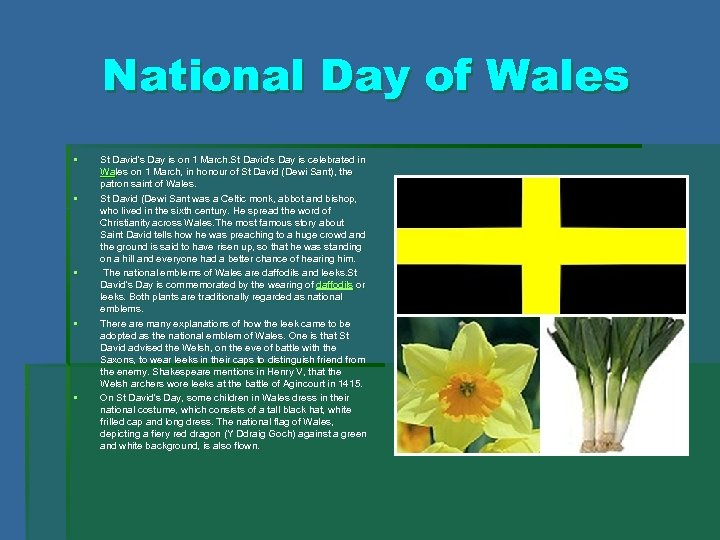 National Day of Wales § § § St David's Day is on 1 March.