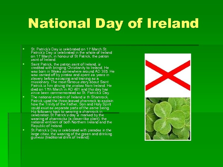 National Day of Ireland § § St. Patrick's Day is celebrated on 17 March.