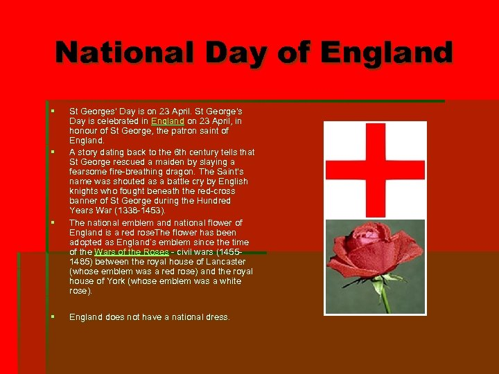 National Day of England § § St Georges' Day is on 23 April. St