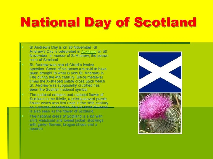 National Day of Scotland § § St Andrew's Day is on 30 November. St