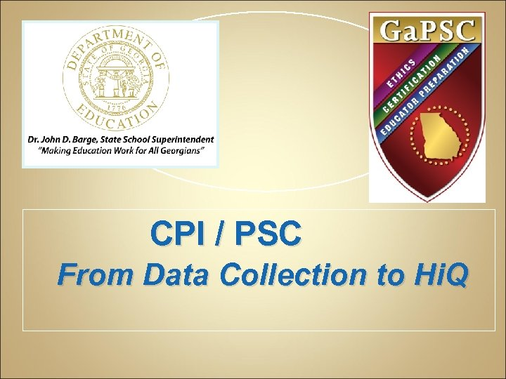 CPI / PSC From Data Collection to Hi. Q