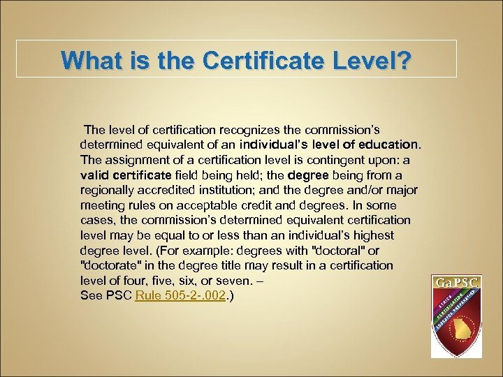 What is the Certificate Level? The level of certification recognizes the commission's determined equivalent
