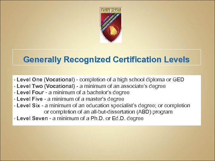 Generally Recognized Certification Levels • Level One (Vocational) - completion of a high school