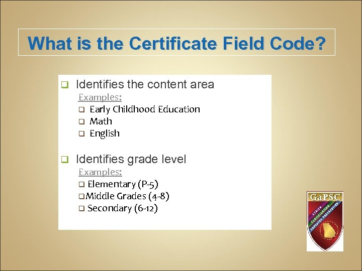 What is the Certificate Field Code? q Identifies the content area Examples: q Early