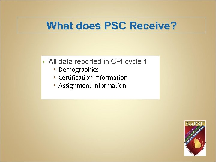 What does PSC Receive? • All data reported in CPI cycle 1 • Demographics