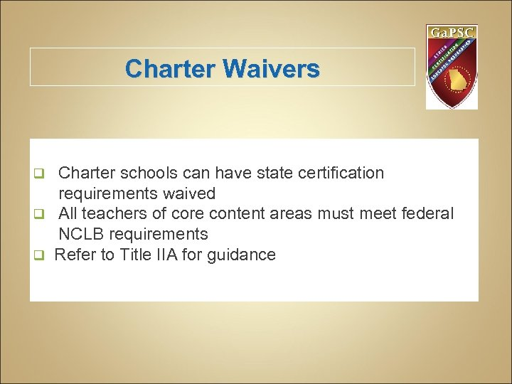 Charter Waivers Charter schools can have state certification requirements waived q All teachers of
