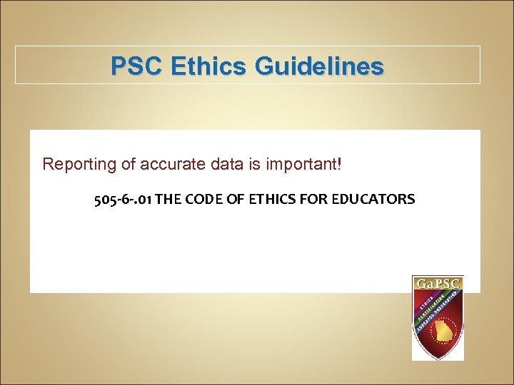 PSC Ethics Guidelines Reporting of accurate data is important! 505 -6 -. 01 THE