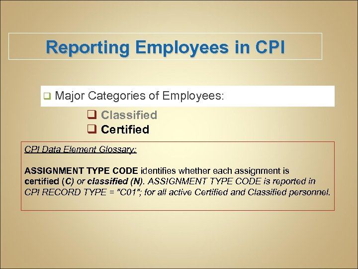 Reporting Employees in CPI q Major Categories of Employees: q Classified q Certified CPI