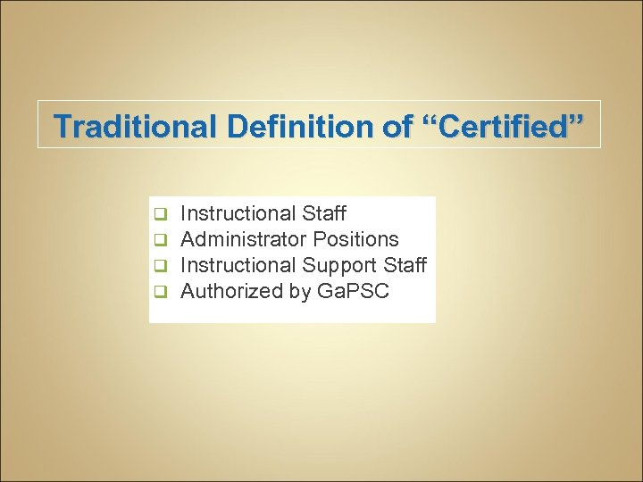 """Traditional Definition of """"Certified"""" q Instructional Staff q Administrator Positions q Instructional Support Staff"""