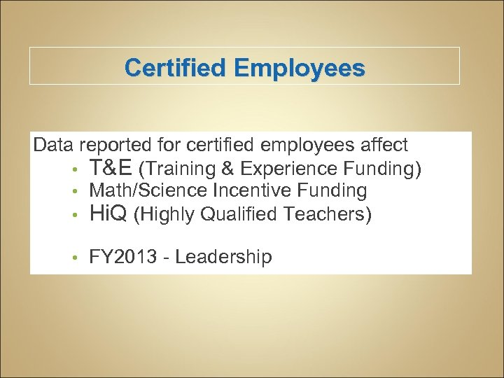 Certified Employees Data reported for certified employees affect • T&E (Training & Experience Funding)
