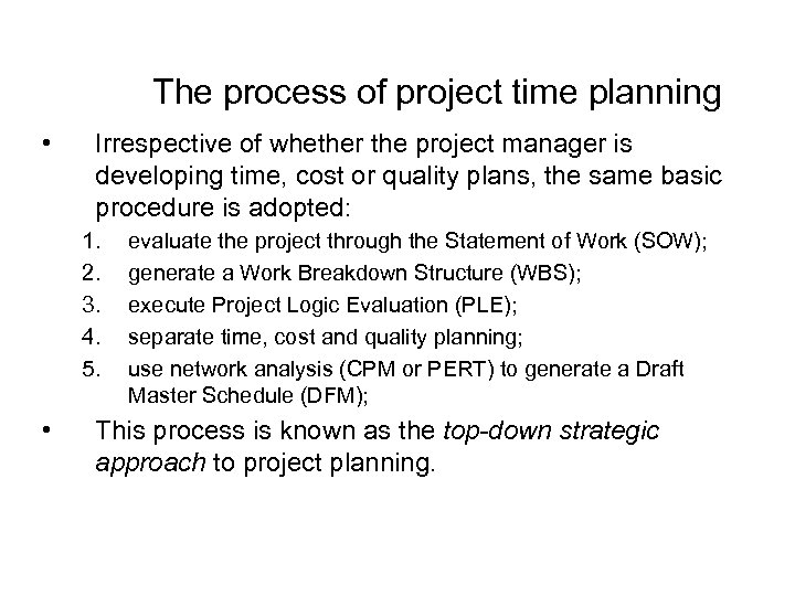 The process of project time planning • Irrespective of whether the project manager is
