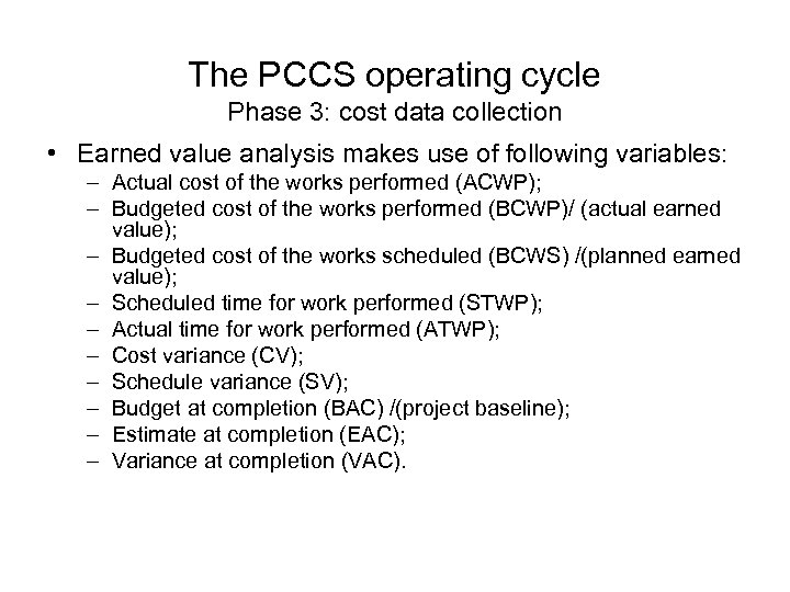 The PCCS operating cycle Phase 3: cost data collection • Earned value analysis makes