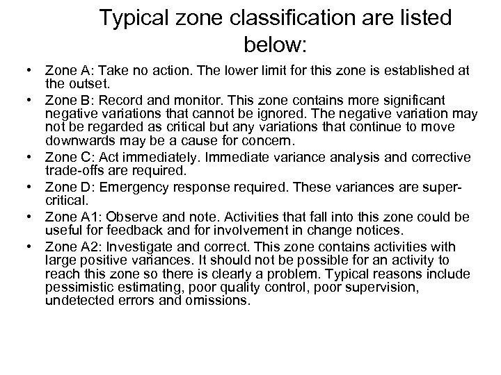 Typical zone classification are listed below: • Zone A: Take no action. The lower