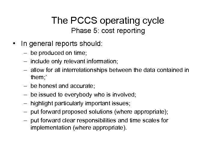 The PCCS operating cycle Phase 5: cost reporting • In general reports should: –