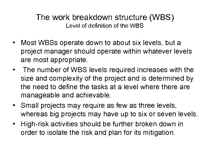 The work breakdown structure (WBS) Level of definition of the WBS • Most WBSs