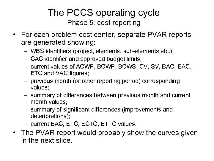 The PCCS operating cycle Phase 5: cost reporting • For each problem cost center,
