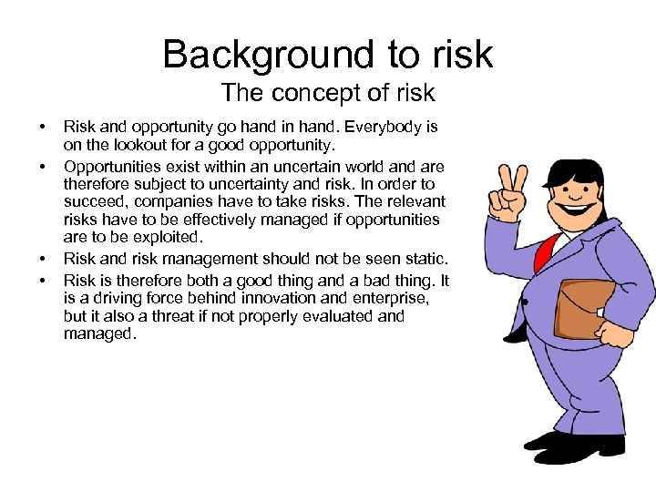 Background to risk The concept of risk • • Risk and opportunity go hand
