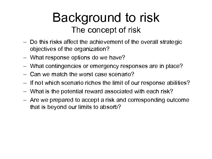 Background to risk The concept of risk – Do this risks affect the achievement