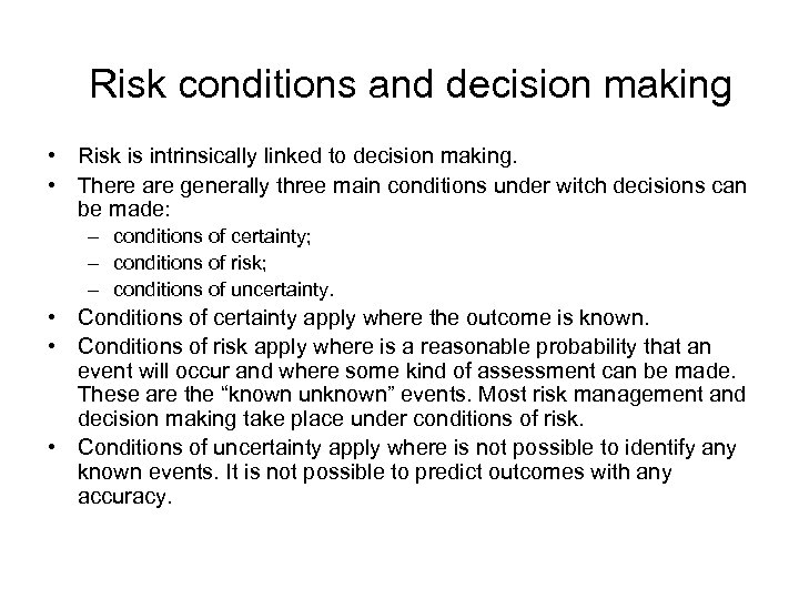 Risk conditions and decision making • Risk is intrinsically linked to decision making.