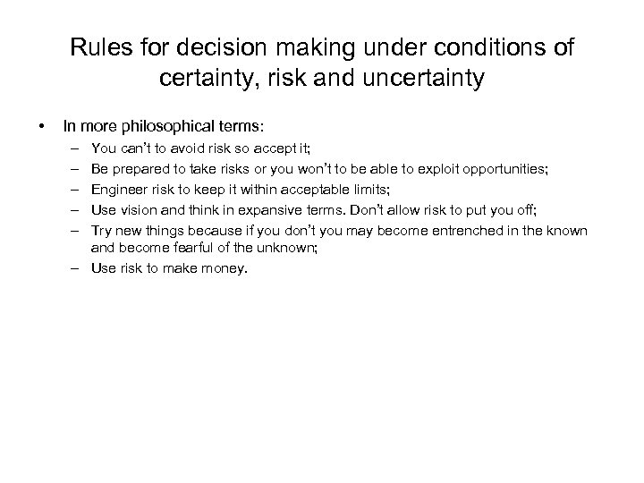Rules for decision making under conditions of certainty, risk and uncertainty • In more