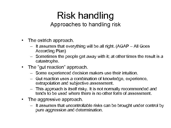 Risk handling Approaches to handling risk • The ostrich approach. – It assumes that