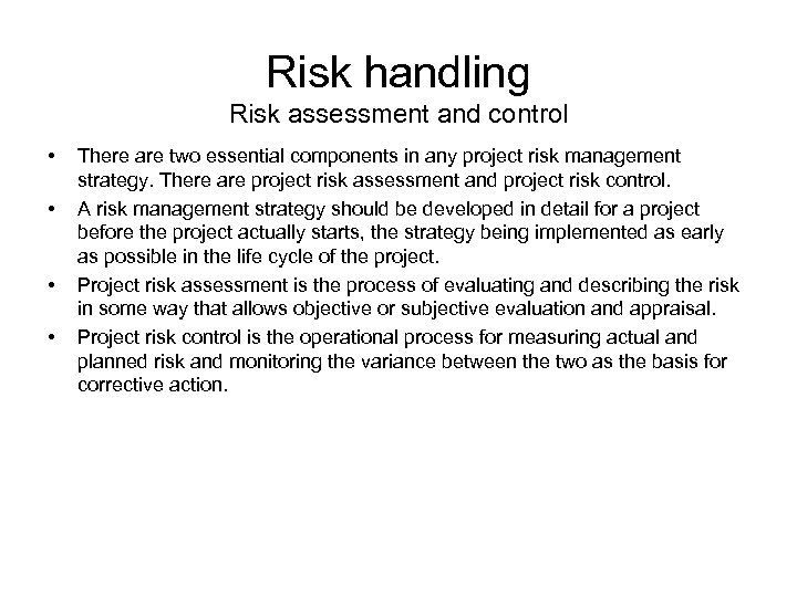 Risk handling Risk assessment and control • • There are two essential components in