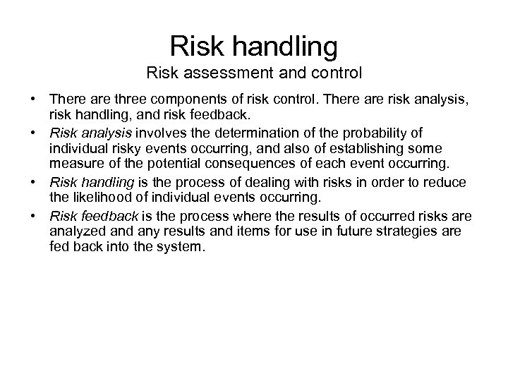 Risk handling Risk assessment and control • There are three components of risk control.