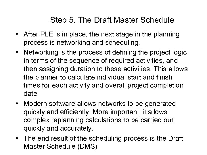 Step 5. The Draft Master Schedule • After PLE is in place, the next