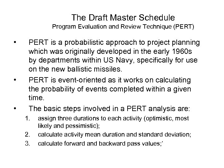 The Draft Master Schedule Program Evaluation and Review Technique (PERT) • • • PERT