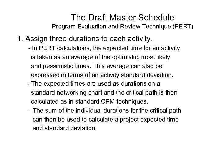 The Draft Master Schedule Program Evaluation and Review Technique (PERT) 1. Assign three durations