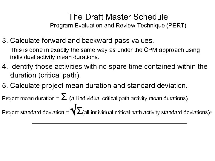 The Draft Master Schedule Program Evaluation and Review Technique (PERT) 3. Calculate forward and