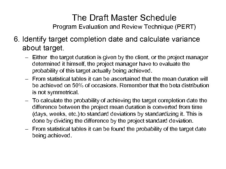The Draft Master Schedule Program Evaluation and Review Technique (PERT) 6. Identify target completion