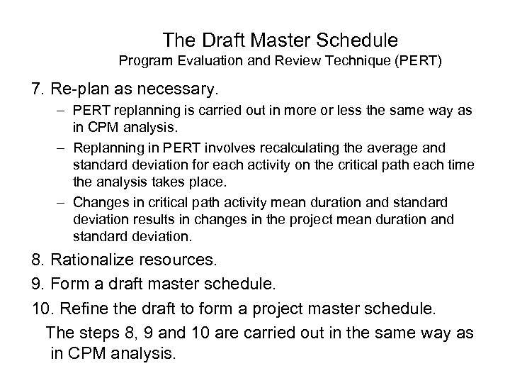 The Draft Master Schedule Program Evaluation and Review Technique (PERT) 7. Re-plan as necessary.