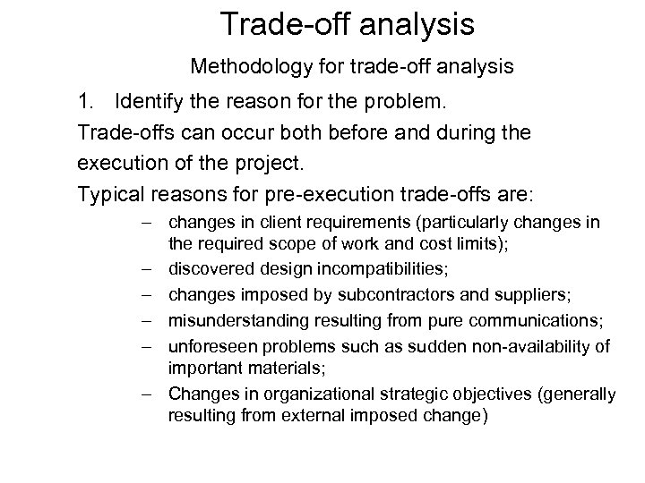 Trade-off analysis Methodology for trade-off analysis 1. Identify the reason for the problem. Trade-offs