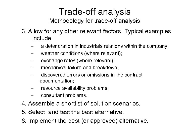 Trade-off analysis Methodology for trade-off analysis 3. Allow for any other relevant factors. Typical